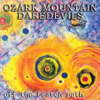 The Ozark Mountain Daredevils - Off the Beaten Path