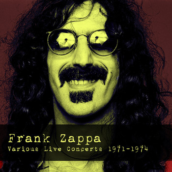Frank Zappa - Frank Zappa: Various Live Concerts 1971-1974