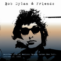 Bob Dylan - Bob Dylan & Friends: Recorded Live At Medison Square Garden New York, October 17, 1992