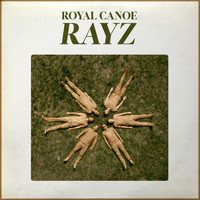Royal Canoe - RAYZ