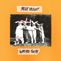Blue Velvet - Wasted Youth (Explicit)