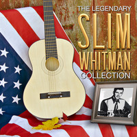 Slim Whitman - The Legendary Slim Whitman Collection