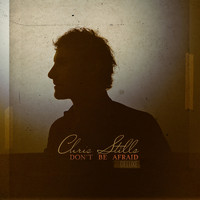 Chris Stills - Don't Be Afraid (Deluxe [Explicit])
