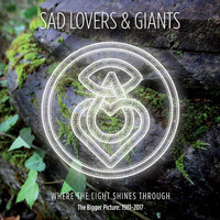 Sad Lovers & Giants - Where the Light Shines Through: The Bigger Picture 1981-2017