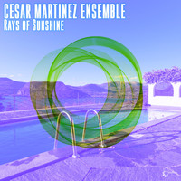 Cesar Martinez Ensemble - Rays of Sunshine