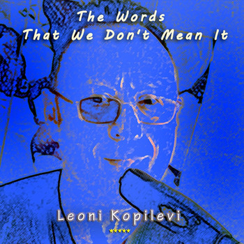 Leoni Kopilevi - The Words That We Dont Mean It