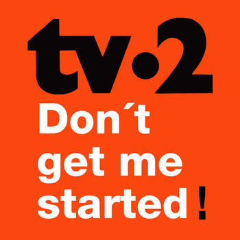 Tv-2 - Don't Get Me Started
