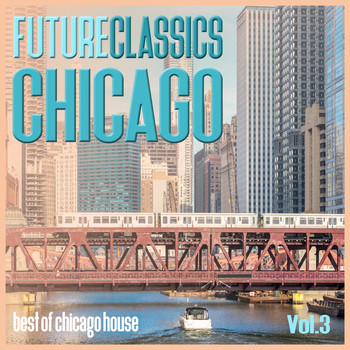 Various Artists - Future Classics Chicago, Vol. 3 - Best of Chicago House