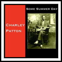 Charley Patton - Some Summer Day