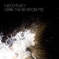 Nico Muhly - I Drink the Air Before Me