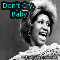 Aretha Franklin - Don't Cry, Baby: Aretha Franklin Hits