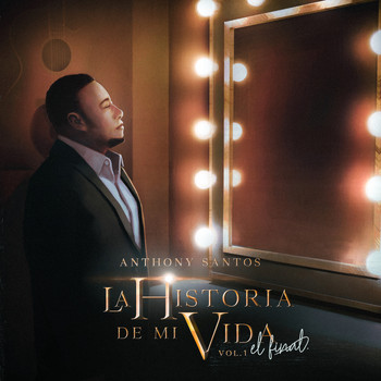 Anthony Santos - La Historia de Mi Vida: El Final, Vol. 1