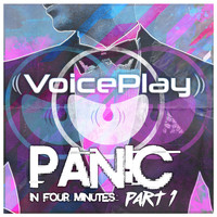 VoicePlay - Panic in Four Minutes, Pt. 1
