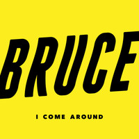 Bruce - I Come Around