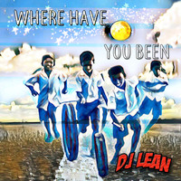 DJ Lean - Where Have You Been