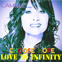 Camille - Choose Hope (Love to Infinity)