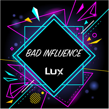 Lux - Bad Influence