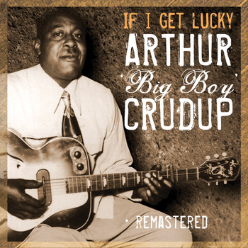 Arthur 'Big Boy' Crudup - If I Get Lucky