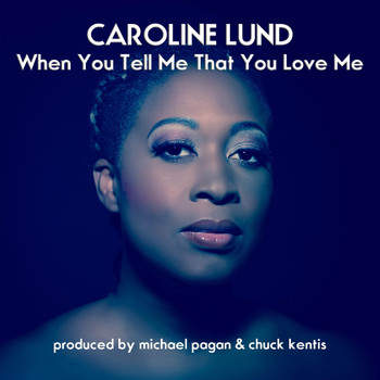 Caroline Lund - When You Tell Me That You Love Me
