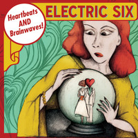 Electric Six - Heartbeats and Brainwaves!