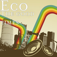 Eco - The Good Times