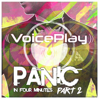 VoicePlay - Panic in Four Minutes, Pt. 2