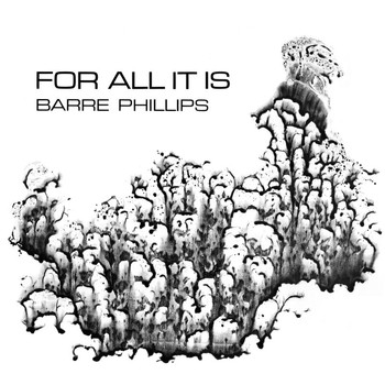 Barre Phillips - For All It Is