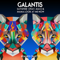 Galantis - Satisfied (feat. MAX) / Mama Look At Me Now (Remixes Part 1)