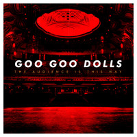 The Goo Goo Dolls - The Audience Is This Way (Live)