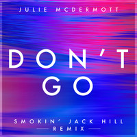 Julie McDermott - Don't Go (Smokin' Jack Hill)