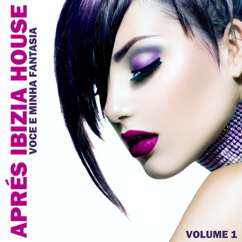 Various Artists - Aprés Ibiza House 1: Voce e Minha Fantasia