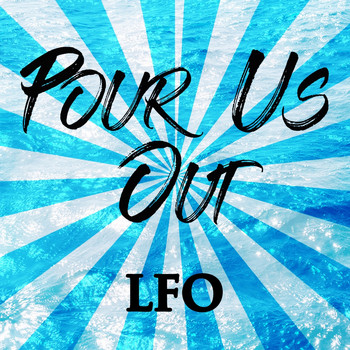 LFO - Pour Us Out