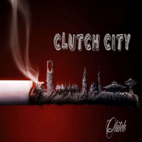 Clutch - Clutch City (Explicit)