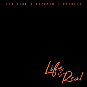 Jah Cure - Life Is Real (feat. Popcaan & Padrino)