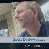 Kevin Johnson - Gotta Be Somebody
