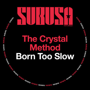 The Crystal Method - Born Too Slow