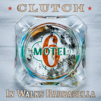 Clutch - In Walks Barbarella