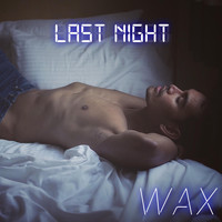 Wax - Last Night