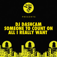 DJ Dashcam - Someone To Count On / All I Really Want
