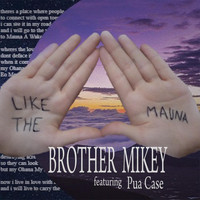 Brother Mikey - Like the Mauna (feat. Pua Case)