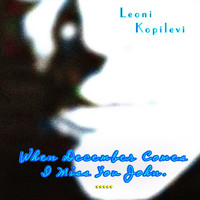 Leoni Kopilevi - When December Comes I Miss You John