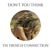 The French Connection - Don't You Think