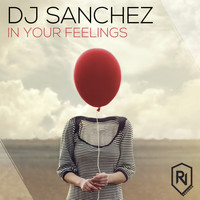 DJ Sanchez - In Your Feelings