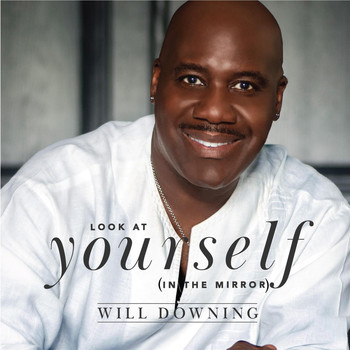 Will Downing - Look At Yourself (In The Mirror)