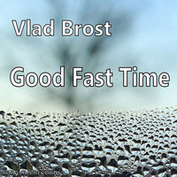 Vlad Brost - Good Fast Time