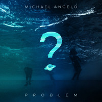 Michael Angelo - Problem