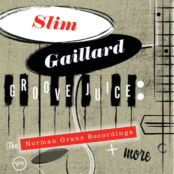 Slim Gaillard - Groove Juice: The Norman Granz Recordings + More