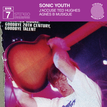 Sonic Youth - J'accuse Ted Hughes / Agnes B. Musique (Syr 7)