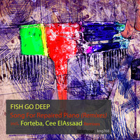 Fish Go Deep - Song For Repaired Piano (Remixes)