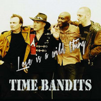 Time Bandits - Love is a wild thing